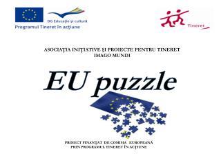 PROIECT FINANŢAT  DE COMISIA   EUROPEANĂ  PRIN PROGRAMUL TINERET ÎN ACŢIUNE