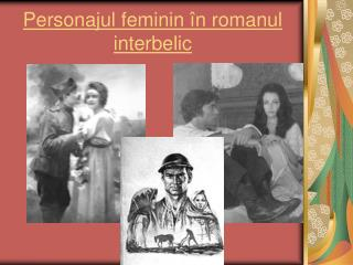 Personajul  feminin î n romanul interbelic