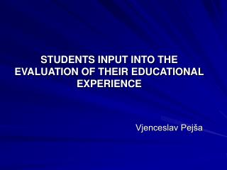 STUDENTS INPUT INTO THE EVALUATION OF THEIR EDUCATIONAL EXPERIENCE