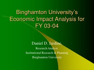Binghamton University s Economic Impact Analysis for FY 03-04
