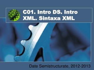 C01. Intro DS. Intro XML. Sintaxa XML
