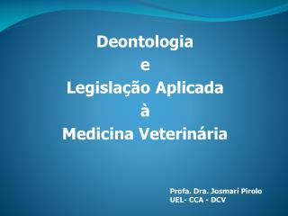 Deontologia e Legislação Aplicada  à Medicina Veterinária