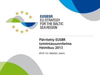 P�ivitetty EUSBR toimintasuunnitelma Helmikuu 2013