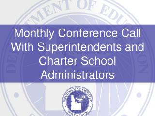 Monthly Conference Call With Superintendents and Charter School Administrators