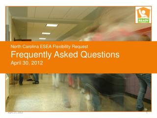 North Carolina ESEA Flexibility Request Frequently Asked Questions April 30, 2012