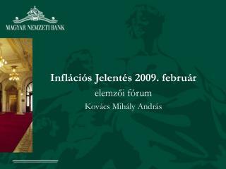 Inflációs Jelentés 2009. február elemzői fórum Kovács Mihály András