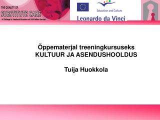 �ppematerjal treeningkursuseks KULTUUR JA ASENDUSHOOLDUS Tuija Huokkola