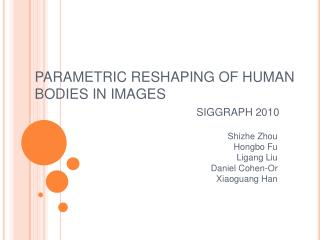 PARAMETRIC RESHAPING OF HUMAN BODIES IN IMAGES SIGGRAPH 2010