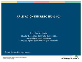 APLICACIÓN DECRETO Nº0101/03 Lic. Luis Hevia Director General de Desarrollo Sustentable