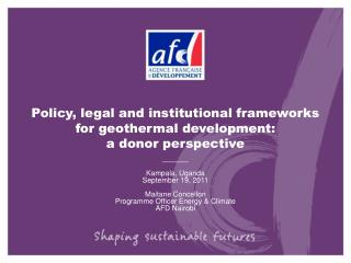 Policy, legal and institutional frameworks for geothermal development:  a donor perspective