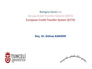 Bologna Süreci  ve  Avrupa Kredi Transfer Sistemi (AKTS) European Credit  Transfer  System  (ECTS)