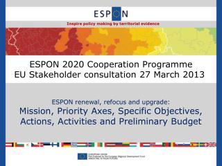 ESPON 2020 Cooperation Programme EU Stakeholder consultation 27 March 2013