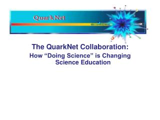 "The QuarkNet Collaboration: How ""Doing Science"" is Changing Science Education"