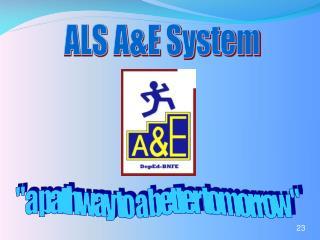 ALS A&E System