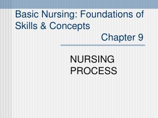 Basic Nursing: Foundations of  Skills  Concepts                                 Chapter 9