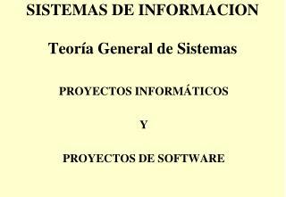 SISTEMAS DE  INFORMACION Teoría General de Sistemas