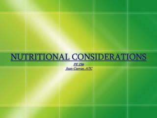 NUTRITIONAL CONSIDERATIONS PE 236  Juan Cuevas, ATC