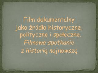 Film dokumentalny  jako źródło historyczne, polityczne i społeczne.  Filmowe spotkanie