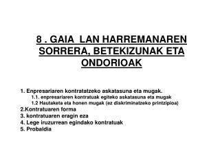 8 . GAIA  LAN HARREMANAREN SORRERA, BETEKIZUNAK ETA ONDORIOAK