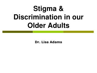 Stigma & Discrimination in our Older Adults