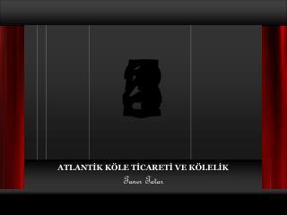 ATLANT?K K�LE T?CARET? VE K�LEL?K Taner Tatar