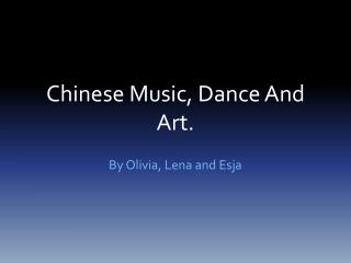 Chinese Music, Dance And Art.
