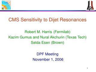 CMS Sensitivity to Dijet Resonances Robert M. Harris (Fermilab)