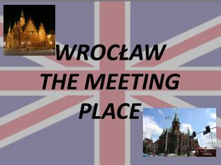WROCŁAW  THE MEETING PLACE
