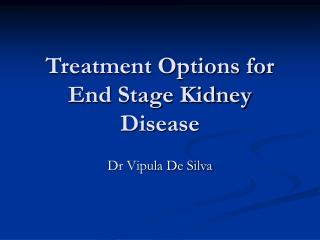 Treatment Options for End Stage Kidney Disease