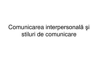 Comunicare a  interpersonal? ?i stiluri de comunicare