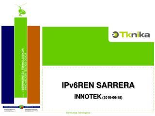 IPv6REN SARRERA INNOTEK  (2010-06-15)