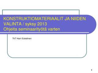KONSTRUKTIOMATERIAALIT JA NIIDEN VALINTA / syksy 2013 Ohjeita seminaarityötä varten