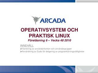 OPERATIVSYSTEM OCH PRAKTISK LINUX Föreläsning 6 – Vecka 48 2010