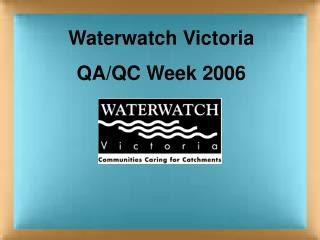 Waterwatch Victoria QA/QC Week 2006