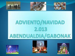 ADVIENTO/NAVIDAD  2.013 ABENDUALDIA/GABONAK