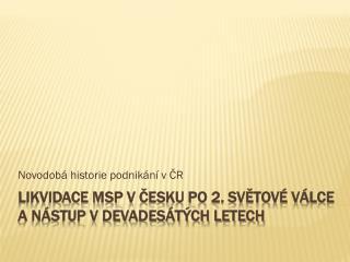 Likvidace MSP  v Česku PO 2. světové válce a nástup v devadesátých letech