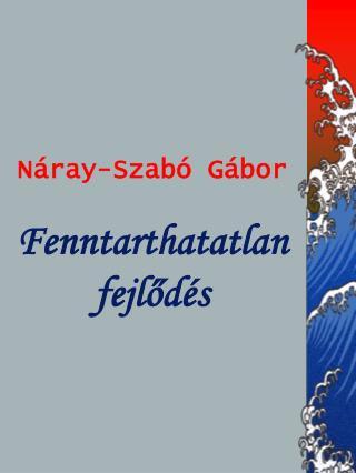 Náray-Szabó Gábor  Fenntarthatatlan fejlődés