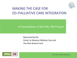 MAKING THE CASE FOR ED–PALLIATIVE CARE INTEGRATION