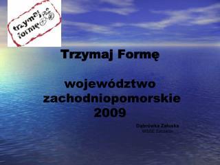 Trzymaj Form? wojew�dztwo  zachodniopomorskie 2009