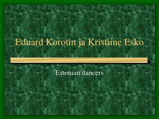 Eduard Korotin ja Kristiine Esko