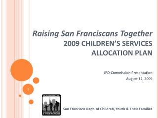 Raising San Franciscans Together 2009 CHILDREN'S SERVICES  ALLOCATION PLAN