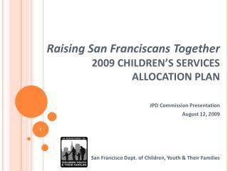 Raising San Franciscans Together 2009 CHILDREN'S SERVICES  ALLOCATION PLAN