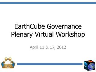 EarthCube  Governance Plenary Virtual Workshop