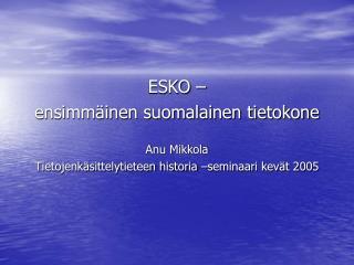 ESKO –  ensimmäinen suomalainen tietokone Anu Mikkola
