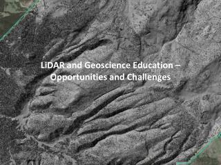 LiDAR and Geoscience  Education  –  Opportunities  and  Challenges
