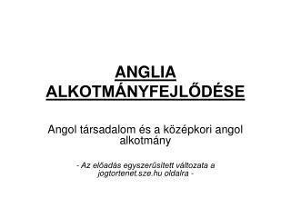 ANGLIA ALKOTMÁNYFEJLŐDÉSE