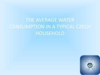 THE AVERAGE WATER CONSUMPTION IN A TYPICAL  CZECH HOUSEHOLD