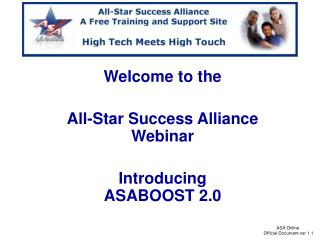 Welcome to the  All-Star Success Alliance Webinar  Introducing  ASABOOST 2.0