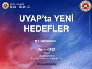Mesut ORTA Hâkim Adalet Bakanlığı Bilgi İşlem Dairesi Başkan Yrd. mesut.orta@adalet.tr