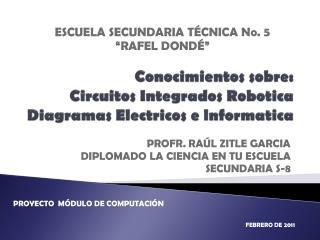 Conocimientos sobre: Circuitos Integrados  Robotica   Diagramas  Electricos  e  lnformatica